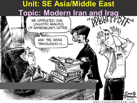 Unit: SE Asia/Middle East Topic: Modern Iran and Iraq.
