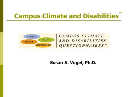 Campus Climate and Disabilities ™ Susan A. Vogel, Ph.D.