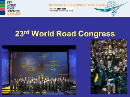 23 rd World Road Congress. Fact Sheet 100 th anniversary of PIARC 126 countries, 34 African countries More than 5000 delegates & exhibitors, 48 South.