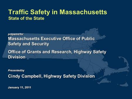 Prepared for Massachusetts Executive Office of Public Safety and Security Office of Grants and Research, Highway Safety Division Presented by Cindy Campbell,