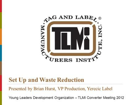 © Copyright 2012 Tag and Label Manufacturers Institute, Inc. All Rights Reserved. Title of Presentation | Presenters Name Set Up and Waste Reduction Young.
