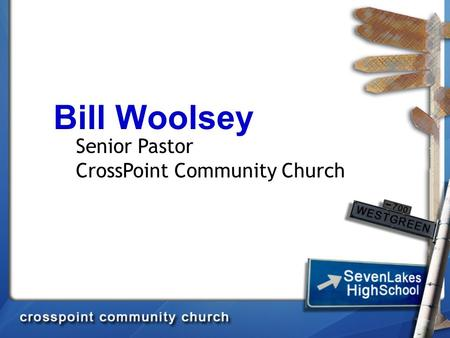 Bill Woolsey Senior Pastor CrossPoint Community Church.