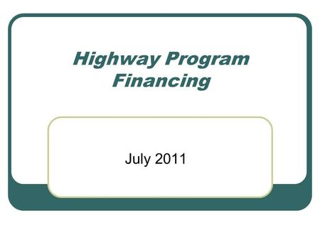 Highway Program Financing July 2011. Michigan Allocations Federal Law + State Law + Michigan Policy = MDOT & Local Allocations of Federal Apportionment.