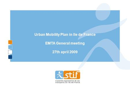 Ref : STIF rev PDU – Prepa comité des partenaires 090518 V1.1 DOCUMENT DE TRAVAIL Urban Mobility Plan in Ile de France EMTA General meeting 27th april.