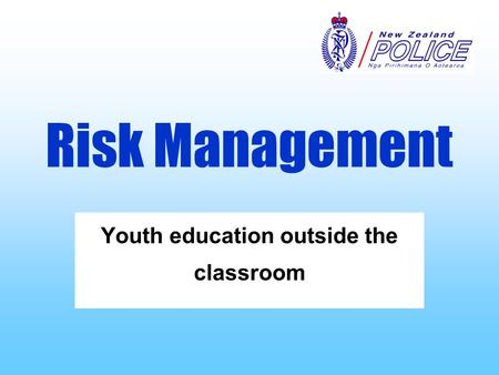 Risk Management Youth education outside the classroom.