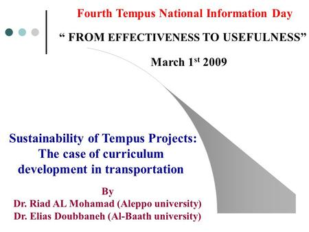 "Fourth Tempus National Information Day "" FROM EFFECTIVENESS TO USEFULNESS"" March 1 st 2009 Sustainability of Tempus Projects: The case of curriculum development."