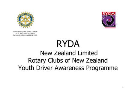 1 RYDA New Zealand Limited Rotary Clubs of New Zealand Youth Driver Awareness Programme Approved project of Rotary Districts 9910, 9920, 9930 and 9970.