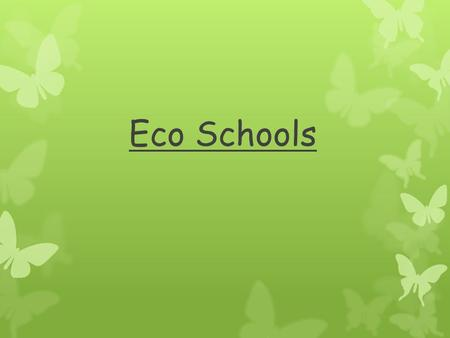 Eco Schools What is the Eco School? Everyone works together to improve the quality of the school environment. It promotes environmental awareness as.