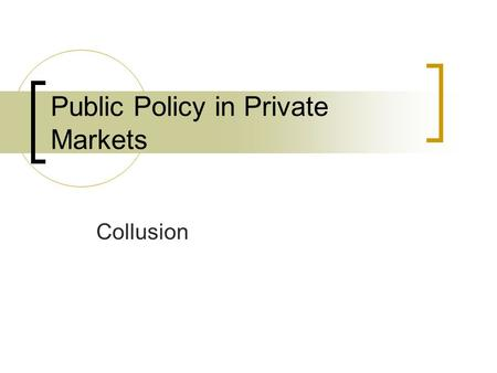 Public Policy in Private Markets Collusion. Announcements HW:  HW 1, still being graded  HW 2, due 2/28 (posted); HW 3 due 3/6 3/6: first debate 3/8: