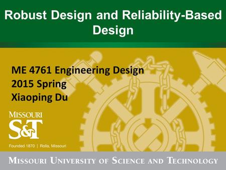 Robust Design and Reliability-Based Design ME 4761 Engineering Design 2015 Spring Xiaoping Du.