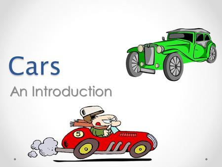 Cars An Introduction. Cars To be able to: AllMostSome To understand the history <strong>of</strong> cars (MYP 2/3) To explain which Scientists were involved in the history.