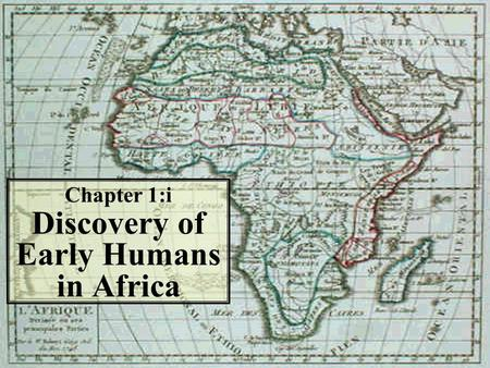 Chapter 1:i Discovery of Early Humans in Africa History - the story of mankind - is divided into two time periods: Pre-historyHistory The period of history.