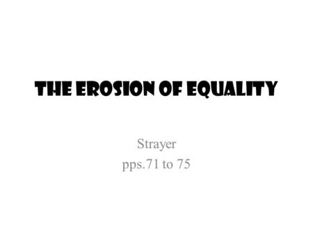 The erosion of equality Strayer pps.71 to 75. Hierarchies of class First Societies exhibit vast inequalities in wealth, status and power. Quickly considered.