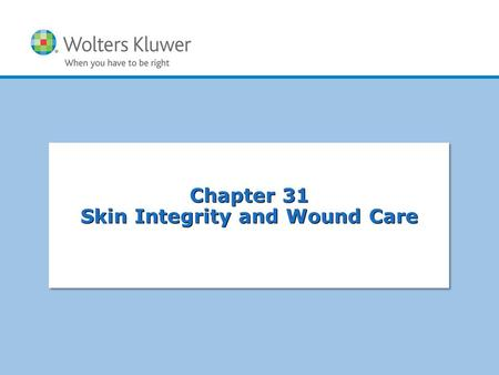 Chapter 31 Skin Integrity and Wound Care
