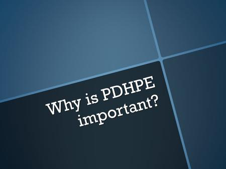 Why is PDHPE important?. What is PDHPE?  PDHPE is not just exercise, it involves teaching kids about leading active and happy lifestyles, in the ways.