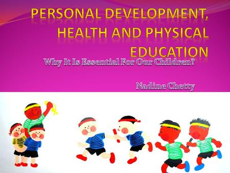 Why Is PDHPE Essential For our Children? PDHPE teaches our children the basic elements to live a healthy lifestyle and influences them to make appropriate.