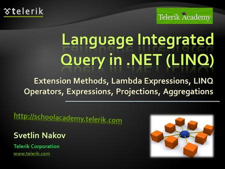 Extension Methods, Lambda Expressions, LINQ Operators, Expressions, Projections, Aggregations Extension Methods, Lambda Expressions, LINQ Operators, Expressions,