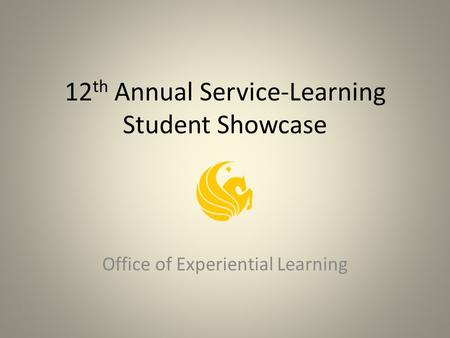 12 th Annual Service-Learning Student Showcase Office <strong>of</strong> Experiential Learning.