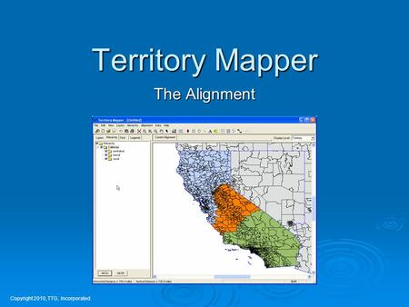 Territory Mapper The Alignment Copyright 2010, TTG, Incorporated.