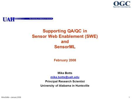 Mike Botts – January 2008 1 Supporting QA/QC in Sensor Web Enablement (SWE) and SensorML February 2008 Mike Botts Principal Research.