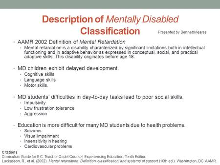Description of Mentally Disabled Classification AAMR 2002 Definition of Mental Retardation Mental retardation is a disability characterized by significant.