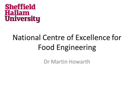 National Centre of Excellence for Food Engineering Dr Martin Howarth.
