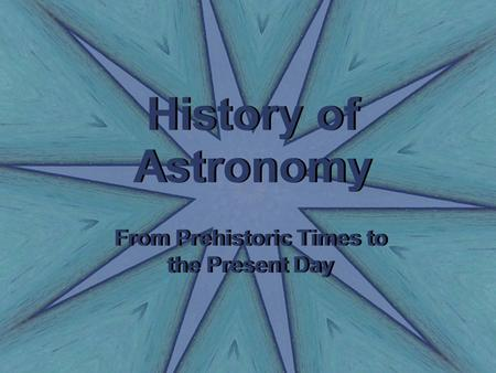 History of Astronomy From Prehistoric Times to the Present Day.