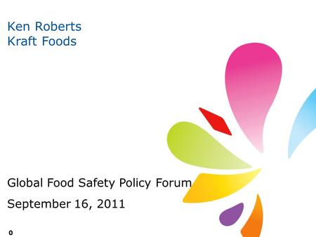 Ken Roberts Kraft Foods Global Food Safety Policy Forum September 16, 2011 0.