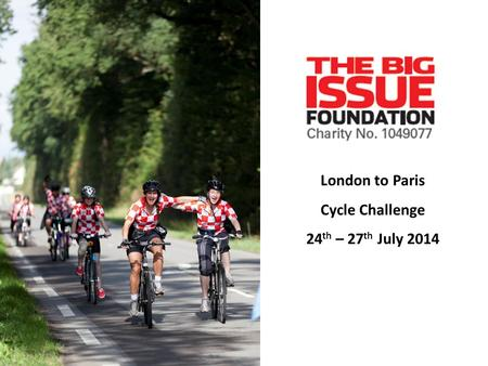 London to Paris Cycle Challenge 24 th – 27 th July 2014.