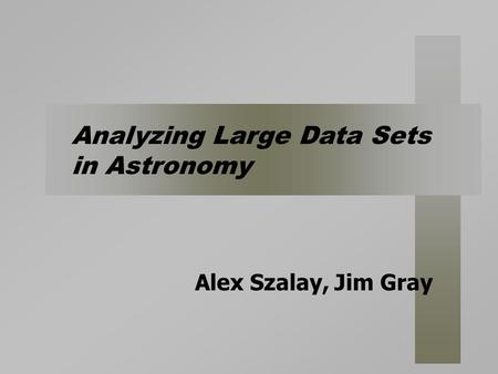Alex Szalay, Jim Gray Analyzing Large Data Sets in Astronomy.