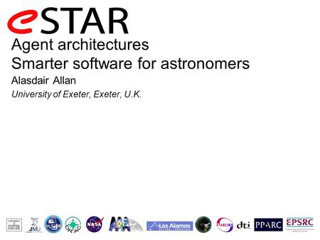 Agent architectures Smarter software for astronomers Alasdair Allan University of Exeter, Exeter, U.K.