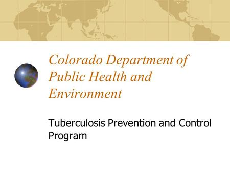 Colorado Department of Public Health and Environment Tuberculosis Prevention and Control Program.