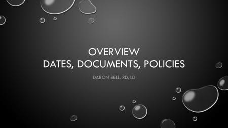 OVERVIEW DATES, DOCUMENTS, POLICIES DARON BELL, RD, LD.
