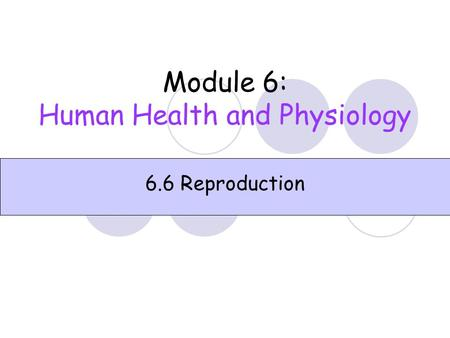 Module 6: Human Health and Physiology 6.6 Reproduction.