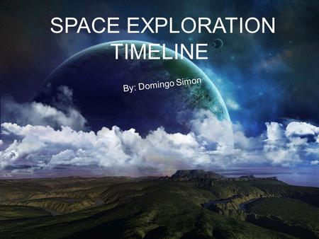 SPACE EXPLORATION TIMELINE By: Domingo Simon. Russian rocket scientist Konstantin Tsiolkovsky publishes The Exploration of Cosmic Space by Means of Reaction.