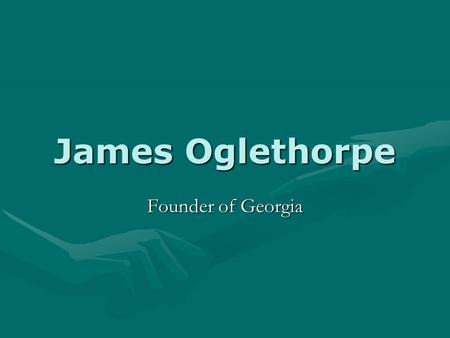 James Oglethorpe Founder of Georgia.
