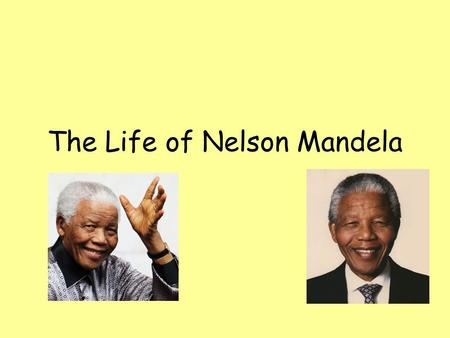 The Life of Nelson Mandela. 1918 Nelson Mandela is born in Mvezo on 18 th July and named Rolihlahla.