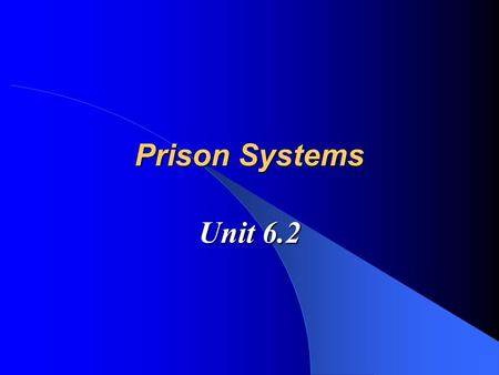 Prison Systems Unit 6.2. The Emergence of Prisons Prisons: state or federal confinement facility having custodial authority over adults sentenced to confinement.