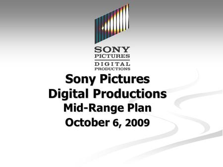 Sony <strong>Pictures</strong> Digital Productions Mid-Range Plan October 6, 2009.