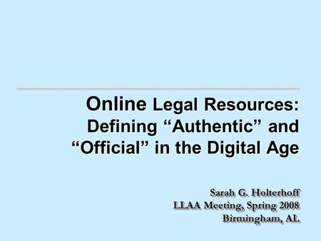 "Online Legal Resources: Defining ""Authentic"" and ""Official"" in the Digital Age Online Legal Resources: Defining ""Authentic"" and ""Official"" in the Digital."