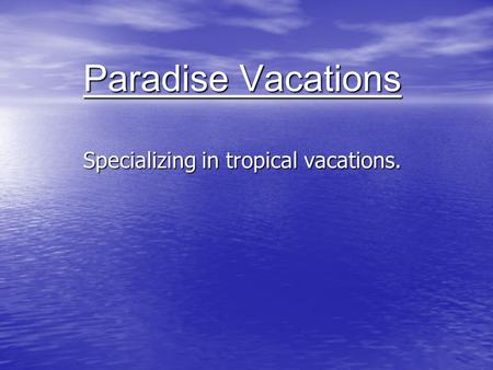 Paradise Vacations Specializing in tropical vacations.