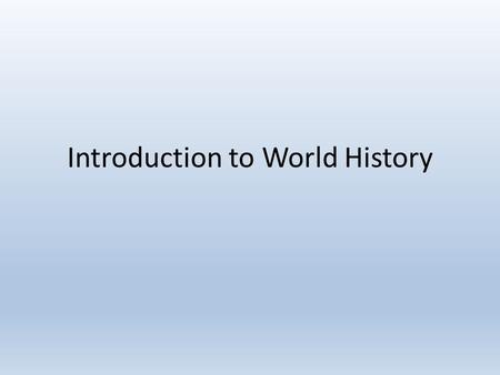 Introduction to World History. August 13 th 2014 LESSON ESSENTIAL QUESTION Each day you will WRITE the Lesson Essential Question in your Spiral Notebook.