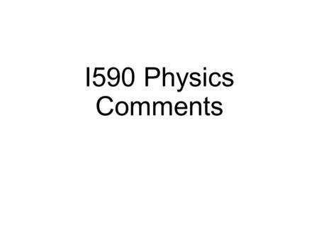 "I590 Physics Comments. Comments I Hadn't heard much about this before Contribution to fundamental knowledge generally considered worth it ""Particle Physics"""