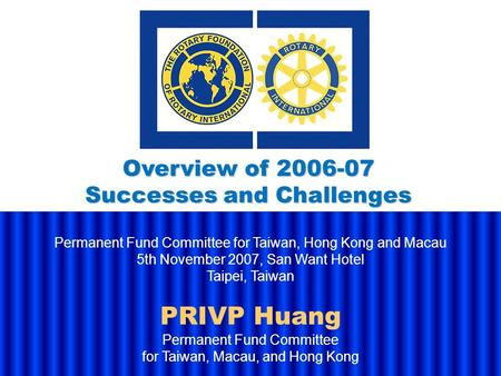 Permanent Fund Committee for Taiwan, Hong Kong and Macau 5th November 2007, San Want Hotel Taipei, Taiwan PRIVP Huang Permanent Fund Committee for Taiwan,