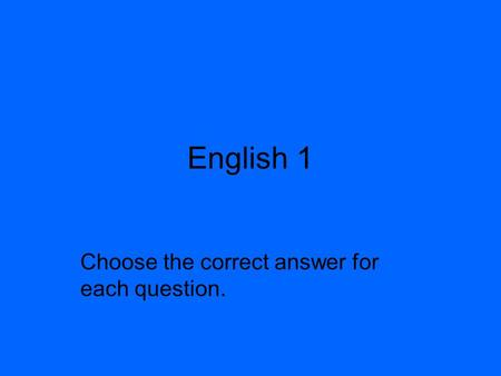 English 1 Choose the correct answer for each question.
