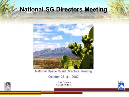 Presentations/2007/nm 2007 dc meeting National Space Grant Directors Meeting October 28 -31, 2007 National SG Directors Meeting.
