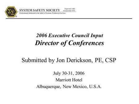 2006 Executive Council Input Director of Conferences Submitted by Jon Derickson, PE, CSP July 30-31, 2006 Marriott Hotel Albuquerque, New Mexico, U.S.A.