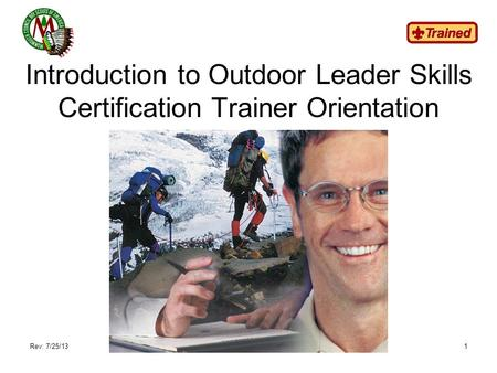 Introduction to Outdoor Leader Skills Certification Trainer Orientation Rev: 7/25/131.