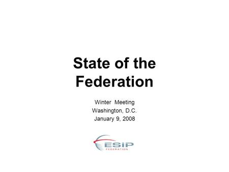 State of the Federation Winter Meeting Washington, D.C. January 9, 2008.