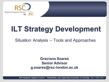 JISC Regional Support Centres – Stimulating and supporting innovation in learning May 2, 2008 | slide 1 JISC Regional Support Centres – Stimulating and.